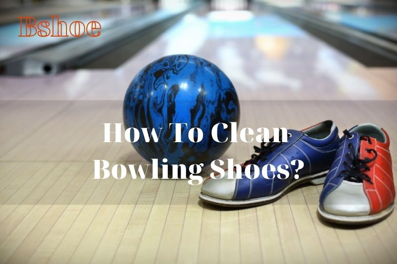 How To Clean Bowling Shoes