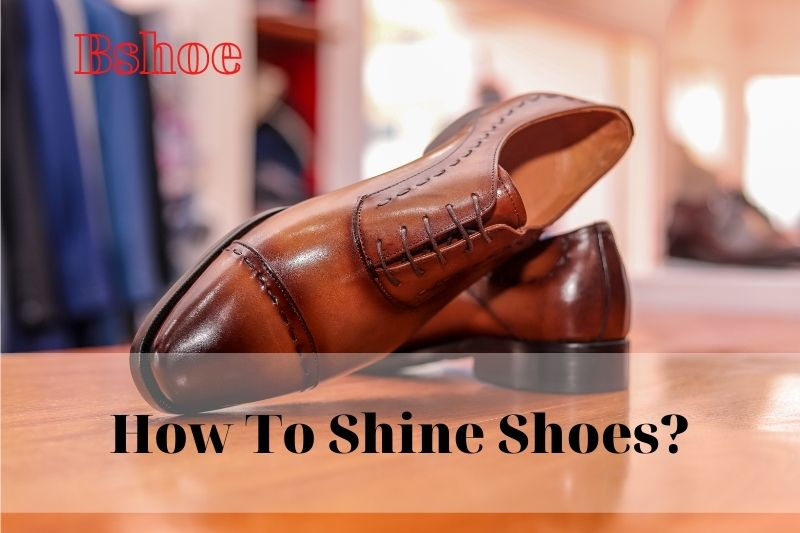 How To Shine Shoes Recommended For You 2021