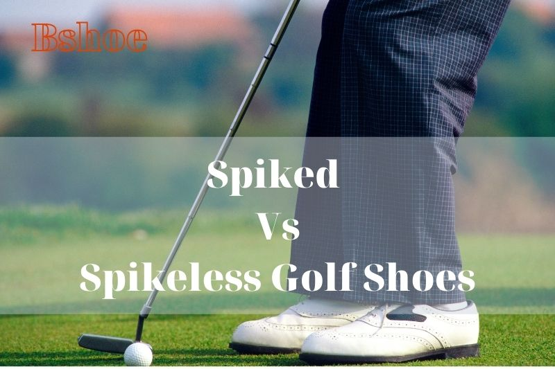 Spiked Vs Spikeless Golf Shoes